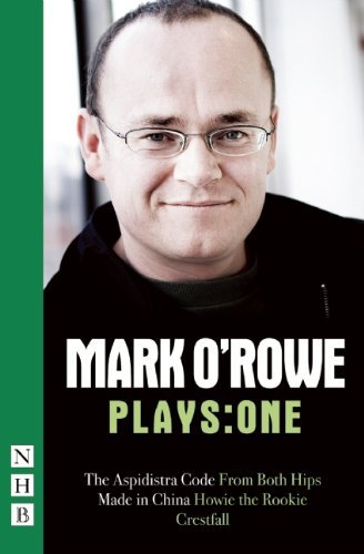 Mark O'Rowe Plays: One (The Aspidistra Code, From Both Hips, Made in China, Howie the Rookie, Crestfall) by Mark O'Rowe (2011-05-01)
