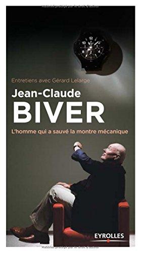 Jean-Claude Biver: L'homme qui a sauvé la montre mécanique. par Jean-Claude Biver