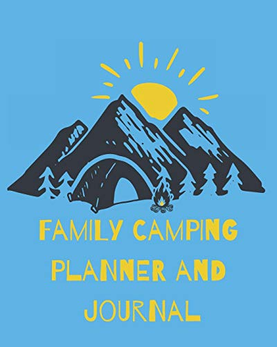 Family Camping Planner and Journal: A camping trip planner and logbook to keep you organized and ready to camp. 20 different pages for information and ... for 6 separate trips. Great gift idea also. -