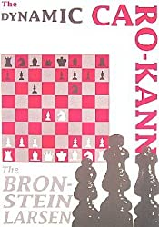 The Dynamic Caro-Kann: The Bronstein Larsen And The Original Caro Systems by Jeremy Silman (1990-06-03)