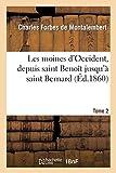 Les moines d'Occident, depuis saint Benoît jusqu'à saint Bernard. Tome 2