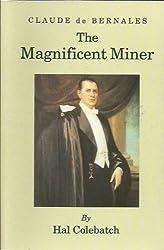 CLAUDE DE BERNALES. THE MAGNIFICENT MINER. A biography.