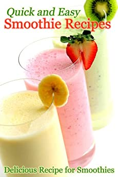 Quick and Easy Smoothie Recipes - Delicious Recipe for Smoothies (English Edition) par [Rachael T.]