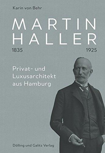 Martin Haller 1835 – 1925. Privat- und Luxusarchitekt aus Hamburg: Mit einem Essay von David Klemm