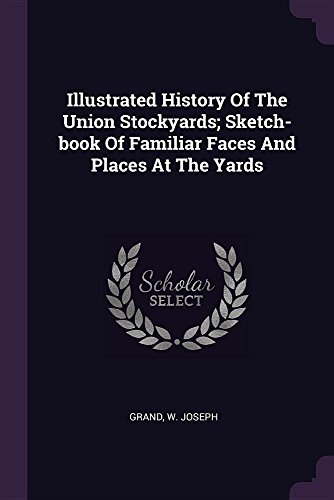 Union Stockyards (Illustrated History of the Union Stockyards; Sketch-Book of Familiar Faces and Places at the Yards)