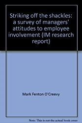 Striking off the shackles: a survey of managers' attitudes to employee involvement (IM research report)