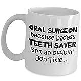Oral Surgeon Mug Gift Funny Cute Gag Coffee Tea Cup - Because Badass Teeth Saver - Maxillofacial Dentistry Gifts for Doctor of Dental Surgery Medicine DDS DMD Specialist Appreciation