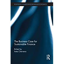 The Business Case for Sustainable Finance (Routledge Studies in Ecological Economics Book 25) (English Edition)