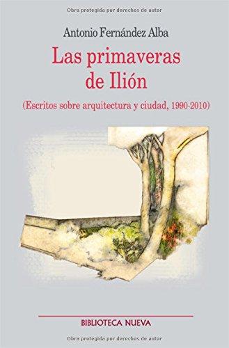 Las primaveras de Ilión: Escritos sobre arquitectura y ciudad (Metrópoli. Los espacios de la arquitectura)