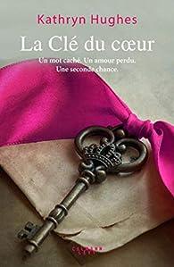 La clé du coeur par Kathryn Hughes