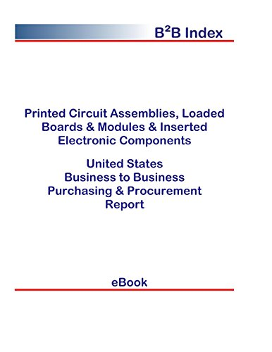 Printed Circuit Assemblies, Loaded Boards & Modules & Inserted Electronic Components B2B United States: B2B Purchasing + Procurement Values in the United States (English Edition) -