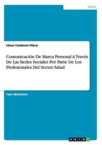 Comunicación De Marca Personal A Través De Las Redes Sociales Por Parte De Los Profesionales Del Sector Salud por César Cardenal Otero