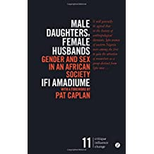 Male Daughters, Female Husbands: Gender and Sex in an African Society (Critique. Influence. Change.)