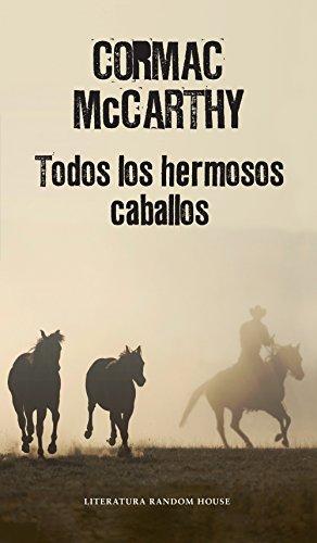 Todos los hermosos caballos (Trilogía de la frontera 1) por Cormac McCarthy