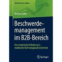 Beschwerdemanagement im B2B-Bereich: Eine empirische Erhebung in modernen Technologieunternehmen (AKAD University Edition)