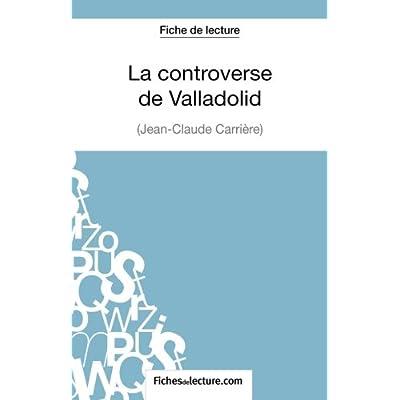 La controverse de Valladolid de Jean-Claude Carrière (Fiche de lecture): Analyse Complète De L'oeuvre