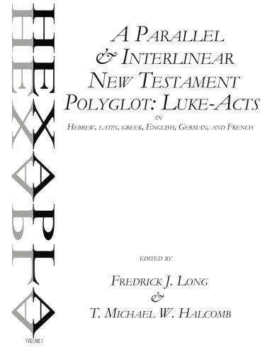 A Parallel & Interlinear New Testament Polyglot: Luke-Acts in Hebrew, Latin, Greek, English, German, and French: Volume 1