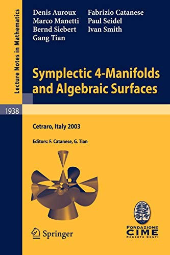 Symplectic 4-Manifolds and Algebraic Surfaces: Lectures given at the C.I.M.E. Summer School held in Cetraro, Italy, September 2-10, 2003 (Lecture Notes in Mathematics, Band 1938)