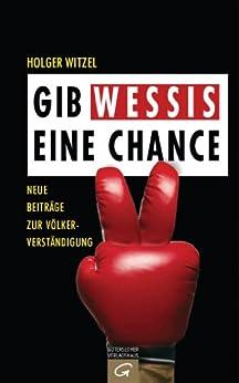 Gib Wessis eine Chance: Neue Beiträge zur Völkerverständigung (German Edition) by [Witzel, Holger]