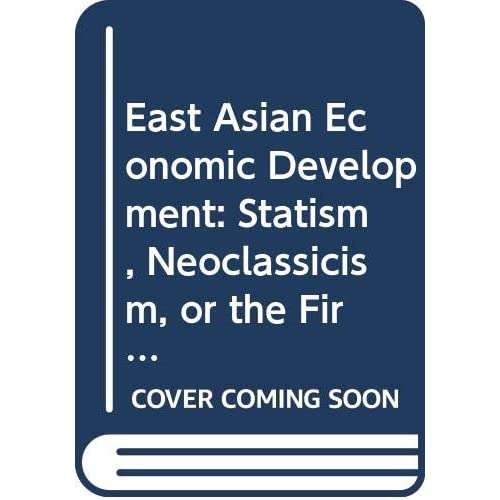 East Asian Economic Development: Statism, Neoclassicism, or the Firm?
