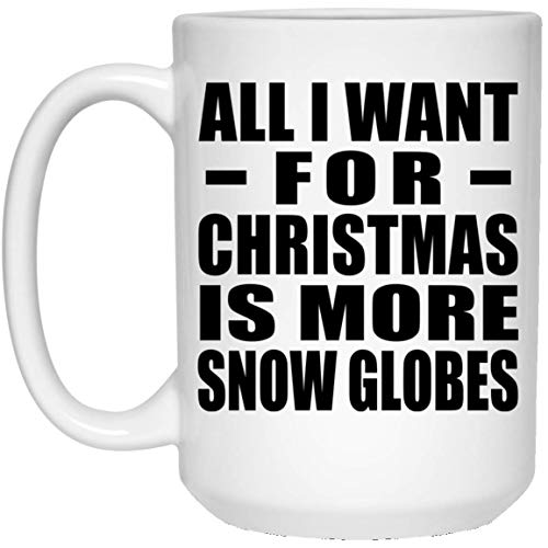 (Designsify All I Want for Christmas is More Snow Globes - 15 Oz Coffee Mug, Kaffeebecher Keramik Kaffeetasse Trinktasse Teetasse, Geschenk für Geburtstag, Weihnachten)