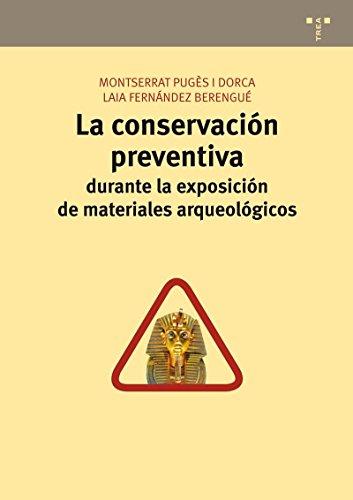 La conservación preventiva durante la exposición de materiales arqueológicos (Conservación y Restauración del Patrimonio) por Montserrat Pugès i Dorca