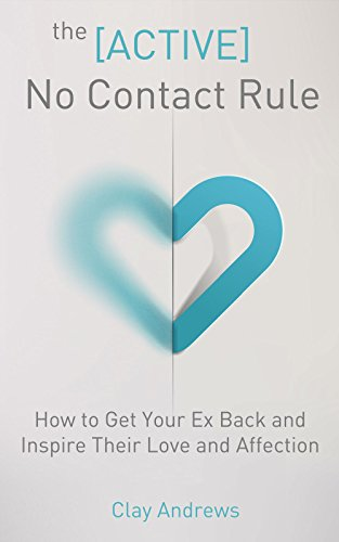 The Active No Contact Rule: How to Get Your Ex Back and Inspire Their Love and Affection (English Edition)
