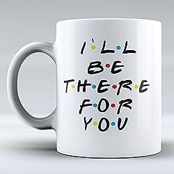 Funny–Taza I 'll Be There For You–Taza inspirado en Friends–Taza de café–Cita inspirada en Friends–Funny–Gifts–Taza de café de cerámica–Mejores amigos, la amistad You' re My langosta