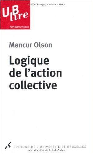 Logique de l'action collective de Mancur Olson ,Pierre Desmarez (Prface),Mario Levi (Traduction) ( 18 mai 2011 )
