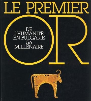 Le Premier or de l'humanité en Bulgarie, 5e millénaire: 17 janvier-30 avril 1989, Musée des antiquités nationales, Saint-Germain-en-Laye