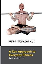 We're Working Out! A Zen Approach To Everyday Fitness by Al Kavadlo (2010-01-01)