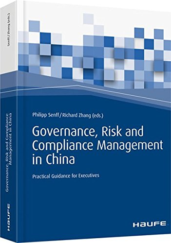 Governance, Risk and Compliance Management in China: Practical Guidance for Executives (Haufe Fachbuch)