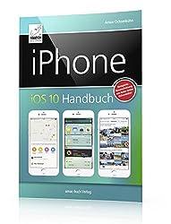 iPhone iOS 10 Handbuch: für iPhone 7 und 7 Plus, 6s/6s Plus, 6 und 6 Plus sowie SE, 5s, 5c und 5