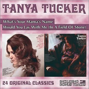 What's Your Mama's Name / Would You Lay With Me (In A Field Of Stone) by TANYA TUCKER (2000-01-25)