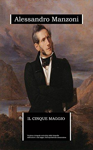 """Il cinque maggio (annotato): edizione integrale arricchita da una biografia dettagliata e dal saggio """"Dell'equivalenza manzoniana"""""""