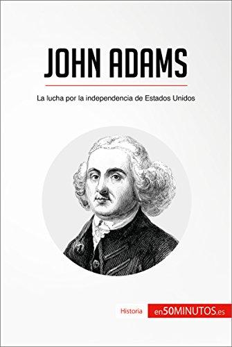 John Adams: La lucha por la independencia de Estados Unidos (Historia) por 50Minutos.es
