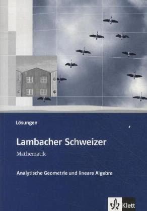 Lambacher Schweizer Mathematik Analytische Geometrie und lineare Algebra: Lösungen Klassen 10-12 oder 11-13 (Lambacher Schweizer. Bundesausgabe ab 2012)
