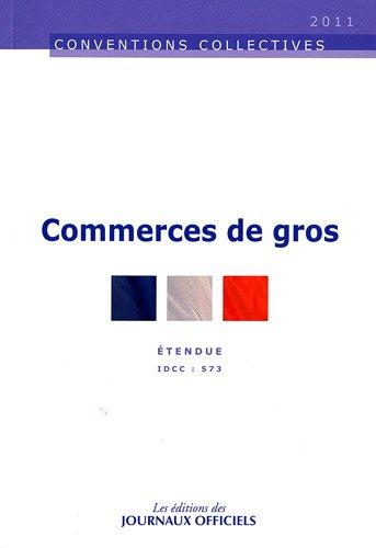 Convention collective commerces de gros - Brochure 3044 - Idcc 573 - 27ème édition par Journaux officiels