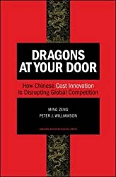 Dragons at Your Door: How Chinese Cost Innovation is Disrupting Global Competition