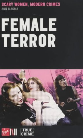 Female Terror: Scary Women, Modern Crimes (True Crime) by Ann Magma (5-Dec-2002) Mass Market Paperback