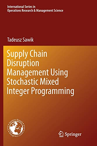 Supply Chain Disruption Management Using Stochastic Mixed Integer Programming (International Series in Operations Research & Management Science, Band 256) (Integer Programming)