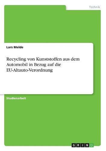 Recycling von Kunststoffen aus dem Automobil in Bezug auf die EU-Altauto-Verordnung