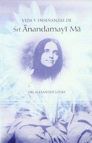 Vida y enseñanzas de Sri Anandamayi Ma por Alexander Lipski
