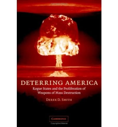 [( Deterring America: Rogue States and the Proliferation of Weapons of Mass Destruction By Smith, Derek ( Author ) Hardcover Jun - 2006)] Hardcover