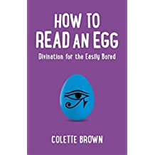 How to Read an Egg: Divination for the Easily Bored