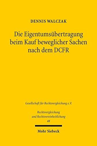 Die Eigentumsübertragung beim Kauf beweglicher Sachen nach dem DCFR: Ein Beitrag zur Rechtsvergleichung und Rechtsvereinheitlichung