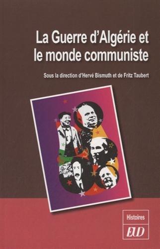 La guerre d'Algérie et le monde communiste par Hervé Bismuth, Fritz Taubert, Collectif