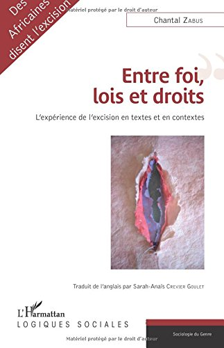 Entre foi, lois et droits: L'expérience de l'excision en textes et en contextes par Chantal Zabus