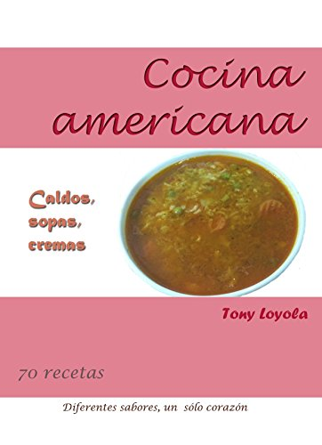 Cocina americana: Caldos, sopas, cremas (Recetas nº 1) (Spanish Edition)