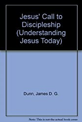 Jesus' Call to Discipleship (Understanding Jesus Today) by James D. G. Dunn (1992-07-31)
